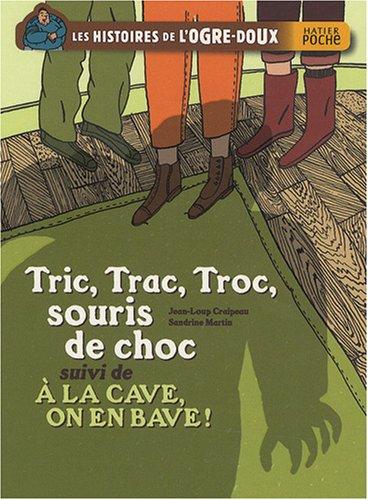 Les histoires de l'ogre-doux : Tric, Trac, Troc, souris de choc : Suivi de A la cave, on en bave !