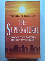 The Giant Book of the Supernatural: Unlock the Earth's Hidden Mysteries