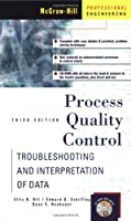 Process Quality Control: Troubleshooting and Interpretation of Data (McGraw-Hill Professional Engineering)