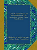 List of publications of the Museum of the American Indian, Heye Foundations