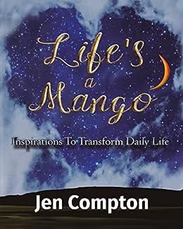 Life's a Mango: Inspirations to Transform Daily Life by [Compton, Jen]