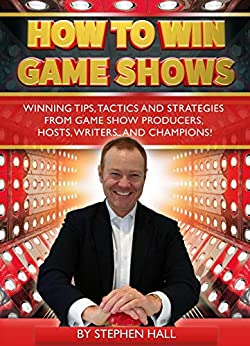 How To Win Game Shows: Winning Tips, Tactics and Strategies  from Game Show Producers, Hosts, Writers ... and Champions! by [Hall, Stephen]