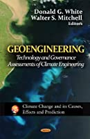 Geoengineering: Technology and Governance Assessments of Climate Engineering (Climate Change and Its Causes, Effects and Prediction)