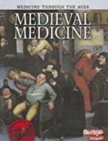 Medieval Medicine: Express Edition (Medicine Through the Ages)