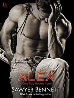 Alex: A Cold Fury Hockey Novel (Carolina Cold Fury Hockey Book 1) by [Bennett, Sawyer]