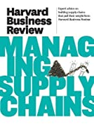 Harvard Business Review on Managing Supply Chains (Harvard Business Review Paperback Series)