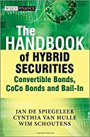 The Handbook of Hybrid Securities: Convertible Bonds, CoCo Bonds, and Bail-In (The Wiley Finance Series) by Jan De Spiegeleer Wim Schoutens Cynthia Van Hulle(2014-05-19)