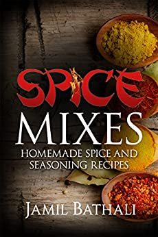 Spice Mixes: Recipes for Homemade Spice Blends and Seasonings by [Bathali, Jamil, Publishing, Iron Ring]