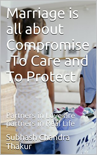 Marriage is all about Compromise -To Care and To Protect: Partners in Love are partners in Real Life (English Edition)