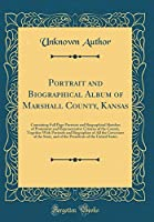 Portrait and Biographical Album of Marshall County, Kansas: Containing Full Page Portraits and Biographical Sketches of Prominent and Representative Citizens of the County, Together with Portraits and Biographies of All the Governors of the State, and of