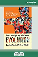 How I Changed My Mind About Evolution: Evangelicals Reflect on Faith and Science (16pt Large Print Edition)