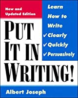 Put It in Writing: Learn How to Write Clearly, Quickly, and Persuasively