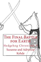 The Final Battle for Earth (Hedgehog Chronicles)
