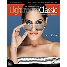 The Adobe Photoshop Lightroom Classic CC Book for Digital Photographers: Adobe PS Ltrm Clss CC Bk Dig (Voices That Matter)