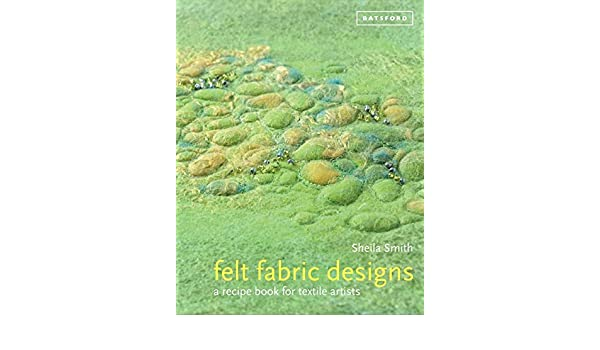 amazon felt fabric designs a recipe book for textile artists