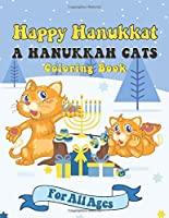 Happy Hanukkat A Hanukkah Cats Coloring Book: A Special Holiday Gift for All Ages