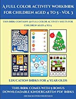 Education Books for 4 Year Olds (A full color activity workbook for children aged 4 to 5 - Vol 3): This book contains 30 full color activity sheets for children aged 4 to 5
