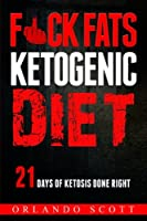 Fuck Fats Ketogenic Diet: 21 Days of Ketosis Done Right