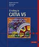 Einstieg in CATIA V5: Objektorientiert konstruieren in Uebungen und Beispielen