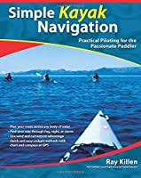 Simple Kayak Navigation: Practical Piloting for the Passionate Paddler [並行輸入品]