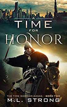 A Time For Honor: The Time Warrior Sagas Book Two by [Strong, M. L.]