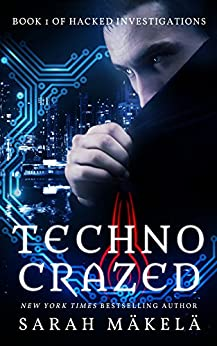 Techno Crazed (Hacked Investigations Book 1) by [Makela, Sarah]