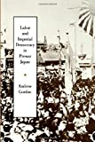 Labor and Imperial Democracy in Prewar Japan (Twentieth Century Japan: the Emergence of a World Power)