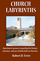 Church Labyrinths: Questions and answers regarding the history, relevance, and use of labyrinths in churches