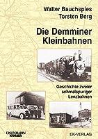 Die Demminer Kleinbahnen: Geschichte zweier schmalspuriger Lenzbahnen