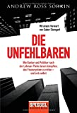 Die Unfehlbaren: Wie Banker und Politiker nach der Lehman-Pleite darum kaempften, das Finanzsystem zu retten - und sich selbst