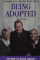 Everything You Need to Know About Being Adopted (Need to Know Library)