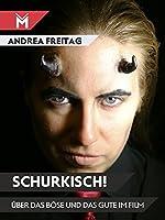 Schurkisch!: Ueber das Boese und das Gute im Film
