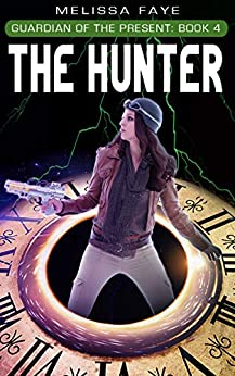 Guardian of the Present Book 4: The Hunter by [Faye, Melissa]