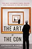 The Art of the Con: The Most Notorious Fakes, Frauds, and Forgeries in the Art World