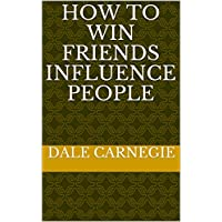 How to Win Friends Influence People (English Edition)