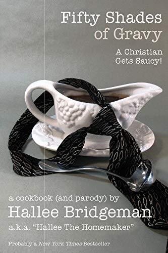Download Fifty Shades of Gravy: A Christian Gets Saucy! (Hallee's Galley Parody Cookbook) 1939603307