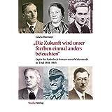 """""""Die Zukunft wird unser Sterben einmal anders beleuchten"""": Opfer des katholisch-konservativen Widerstands in Tirol 1938-1945 (Studien zu Geschichte und Politik, Band 17) (German Edition)"""