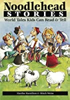 Noodlehead Stories: World Tales Kids Can Read & Tell