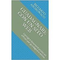 Guadagnare con un Sito Web: Consigli e Strumenti pratici ed efficaci per guadagnare online. (Italian Edition)