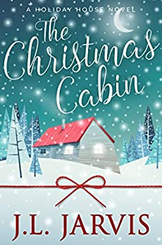The Christmas Cabin: A Holiday House Novel by [Jarvis, J.L.]