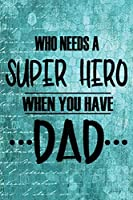 Who Needs A Super Hero When You Have Dad: Turquoise Letter Vintage Background | Dad Appreciation Journal & Notebook | Love Dad | Father's Day Card Gift Alternative | Memories and Keepsake (Best Papa)