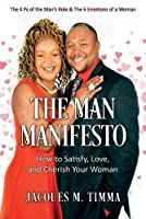The Man Manifesto: How to Satisfy, Love, and Cherish Your Woman The 4 Ps of the Man's Role & the 6 Emotions of a Woman