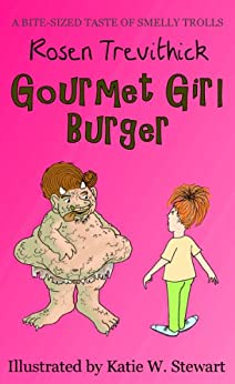 Gourmet Girl Burger (Smelly Trolls) by [Trevithick, Rosen]