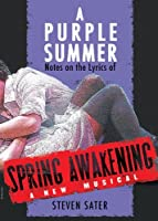 A Purple Summer: Notes on the Lyrics of Spring Awakening by Steven Sater(2012-02-01)