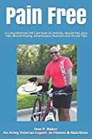 Pain Free: A Comprehensive Self-Care book on: Arthritis, Muscle Pain, Joint Pain, Wound Healing, Inflammation, Nutrition and Chronic Pain
