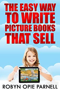 The Easy Way to Write Picture Books That Sell by [Parnell, Robyn Opie]