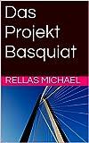 Das Projekt Basquiat (German Edition)