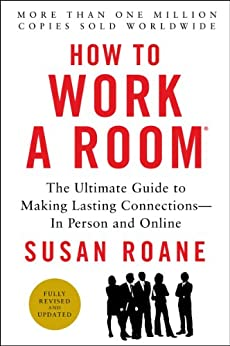 How to Work a Room, 25th Anniversary Edition: The Ultimate Guide to Making Lasting Connections--In Person and Online by [RoAne, Susan]