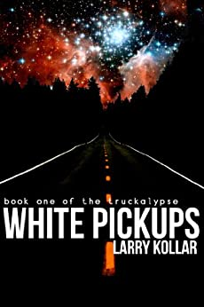 White Pickups (The Truckalypse Book 1) by [Kollar, Larry]