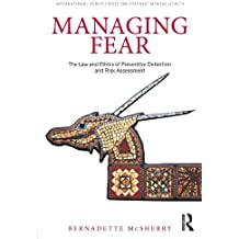 Managing Fear: The Law and Ethics of Preventive Detention and Risk Assessment (International Perspectives on Forensic Mental Health)